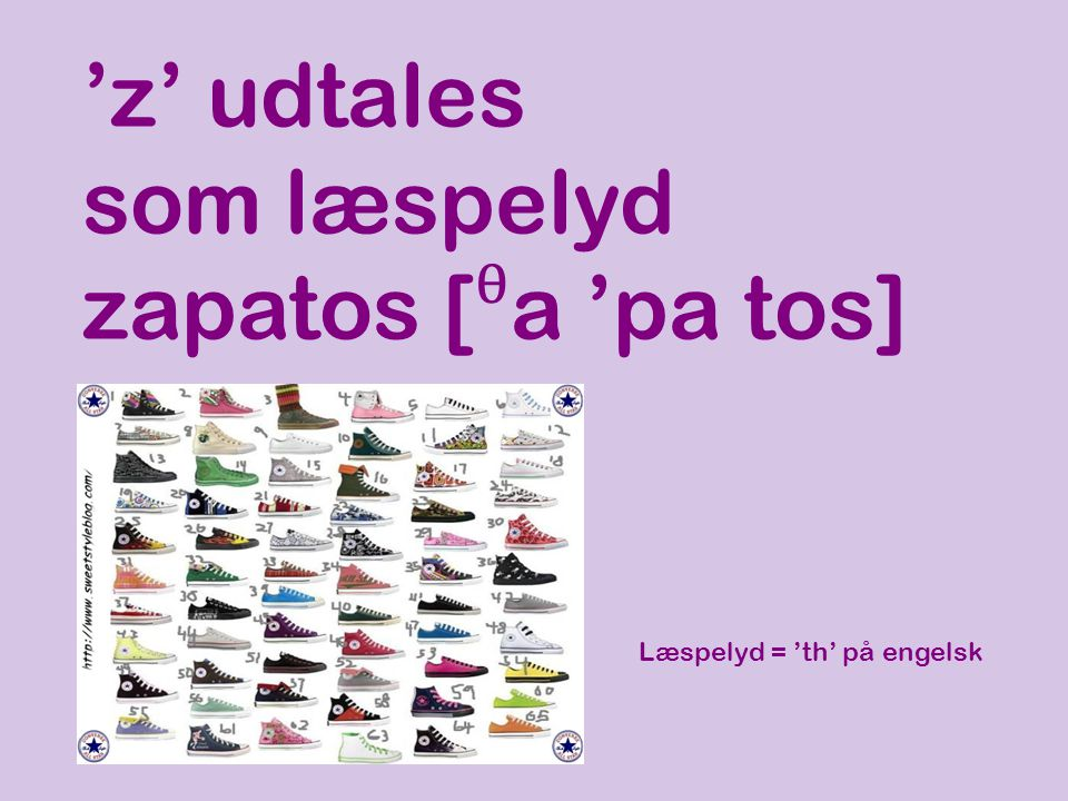 'z' udtales som læspelyd zapatos [ᶿa 'pa tos]